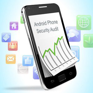 IT'S TIME FOR ANDROID PHONE SECURITY AUDIT