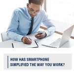 HOW HAS SMARTPHONE SIMPLIFIED THE WAY YOU WORK?