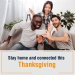STAY HOME AND CONNECTED THIS THANKSGIVING