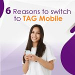 6 Reasons to switch to TAG Mobile