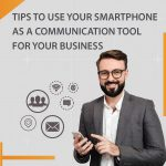 Tips to use your smartphone as a communication tool for your business