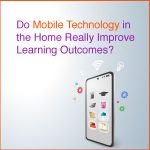 Do Mobile Technology in the home Really Improve Learning Outcomes?